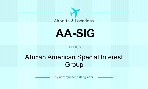 What does AA-SIG mean? It stands for African American Special Interest Group
