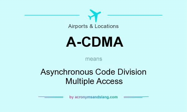 What does A-CDMA mean? It stands for Asynchronous Code Division Multiple Access