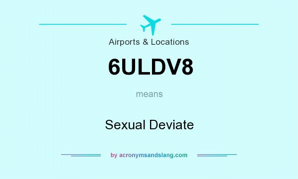 What does 6ULDV8 mean? It stands for Sexual Deviate