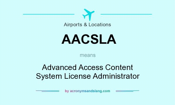 What does AACSLA mean? It stands for Advanced Access Content System License Administrator