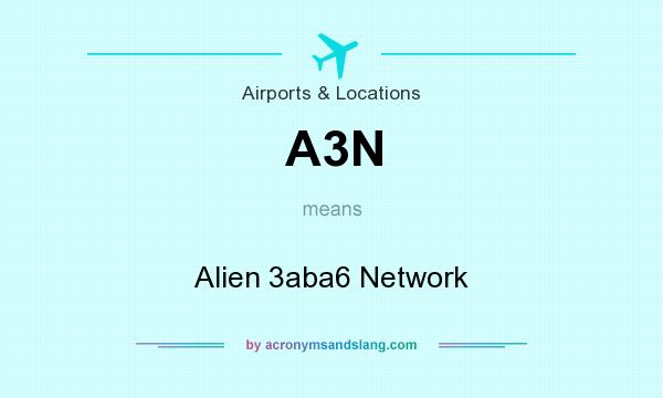 What does A3N mean? It stands for Alien 3aba6 Network