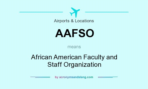 What does AAFSO mean? It stands for African American Faculty and Staff Organization