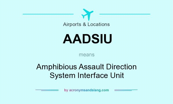 What does AADSIU mean? It stands for Amphibious Assault Direction System Interface Unit