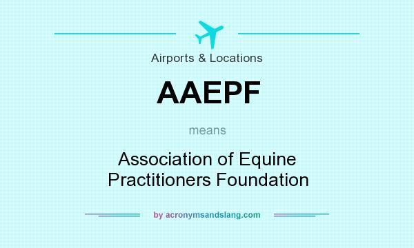What does AAEPF mean? It stands for Association of Equine Practitioners Foundation