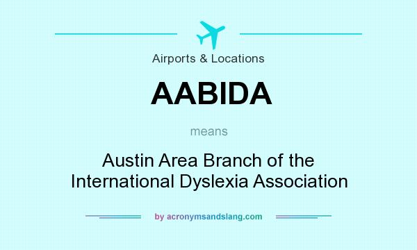 What does AABIDA mean? It stands for Austin Area Branch of the International Dyslexia Association