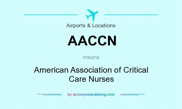 What does AACCN mean? It stands for American Association of Critical Care Nurses