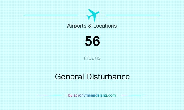 What does 56 mean? It stands for General Disturbance