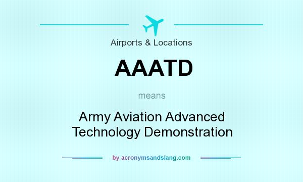 What does AAATD mean? It stands for Army Aviation Advanced Technology Demonstration