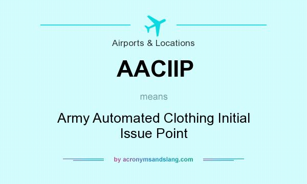What does AACIIP mean? It stands for Army Automated Clothing Initial Issue Point
