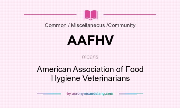 What does AAFHV mean? It stands for American Association of Food Hygiene Veterinarians