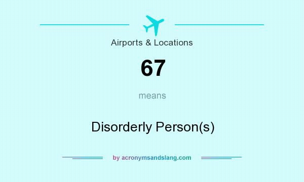 What does 67 mean? It stands for Disorderly Person(s)