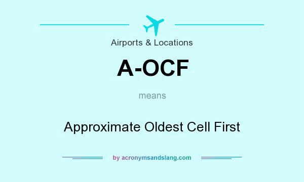 What does A-OCF mean? It stands for Approximate Oldest Cell First
