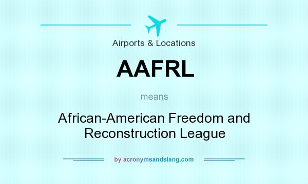 What does AAFRL mean? It stands for African-American Freedom and Reconstruction League