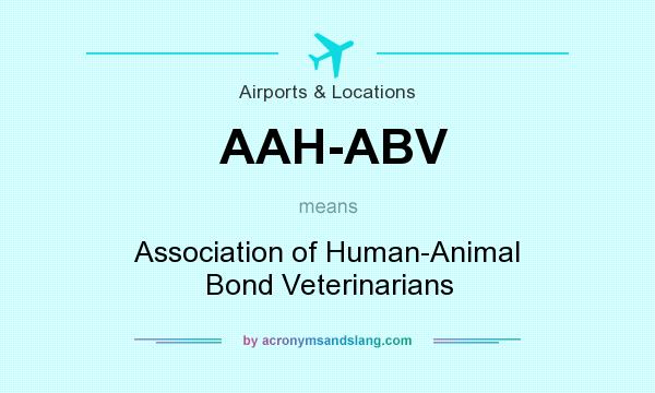 What does AAH-ABV mean? It stands for Association of Human-Animal Bond Veterinarians