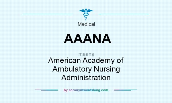 What does AAANA mean? It stands for American Academy of Ambulatory Nursing Administration