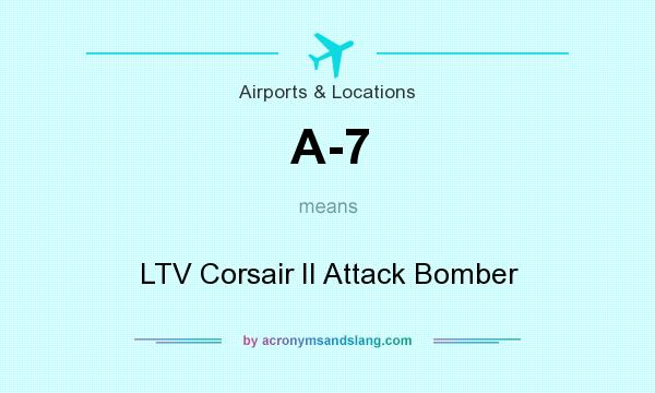 What does A-7 mean? It stands for LTV Corsair II Attack Bomber
