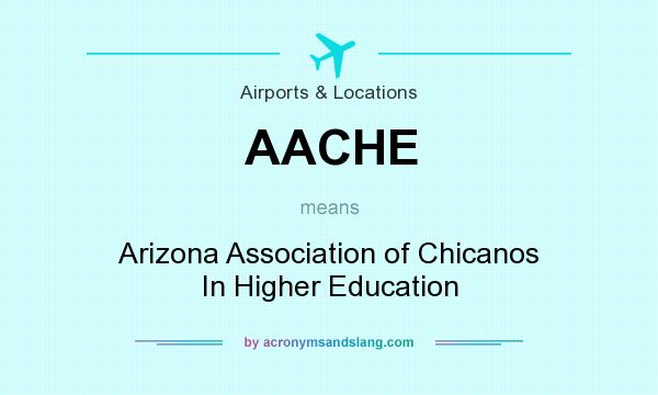 What does AACHE mean? It stands for Arizona Association of Chicanos In Higher Education