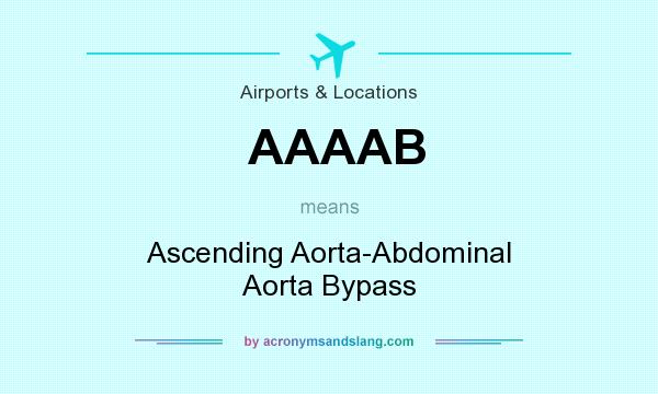 What does AAAAB mean? It stands for Ascending Aorta-Abdominal Aorta Bypass