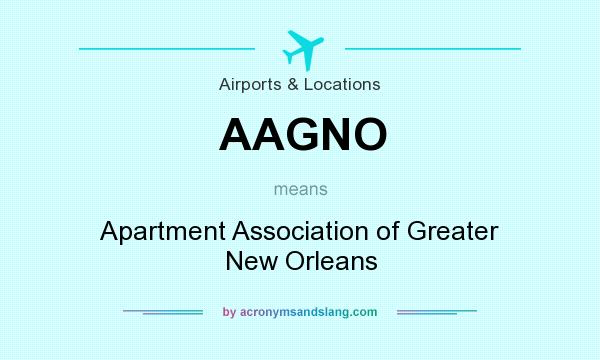 What does AAGNO mean? It stands for Apartment Association of Greater New Orleans