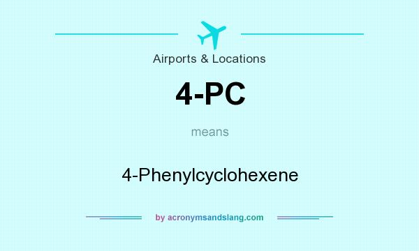What does 4-PC mean? It stands for 4-Phenylcyclohexene