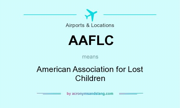 What does AAFLC mean? It stands for American Association for Lost Children