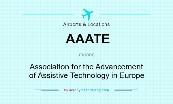 What does AAATE mean? It stands for Association for the Advancement of Assistive Technology in Europe