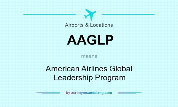 What does AAGLP mean? It stands for American Airlines Global Leadership Program