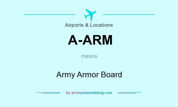 What does A-ARM mean? It stands for Army Armor Board