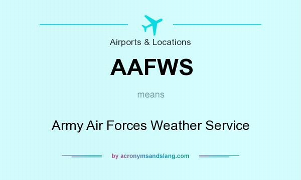 What does AAFWS mean? It stands for Army Air Forces Weather Service