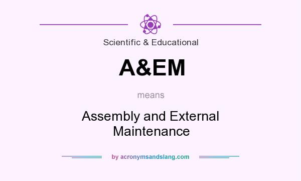 What does A&EM mean? It stands for Assembly and External Maintenance