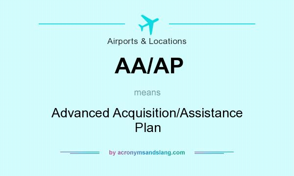 What does AA/AP mean? It stands for Advanced Acquisition/Assistance Plan