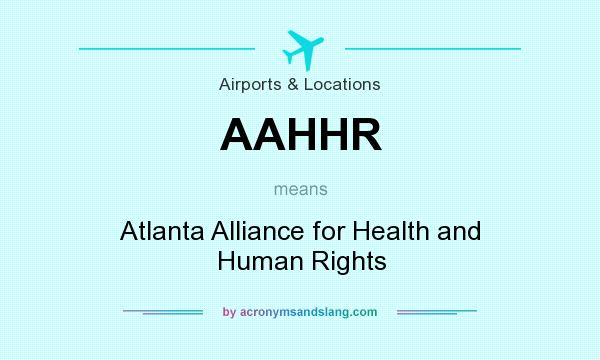 What does AAHHR mean? It stands for Atlanta Alliance for Health and Human Rights