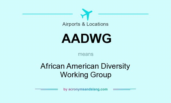 What does AADWG mean? It stands for African American Diversity Working Group