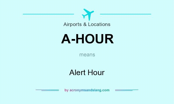 What does A-HOUR mean? It stands for Alert Hour