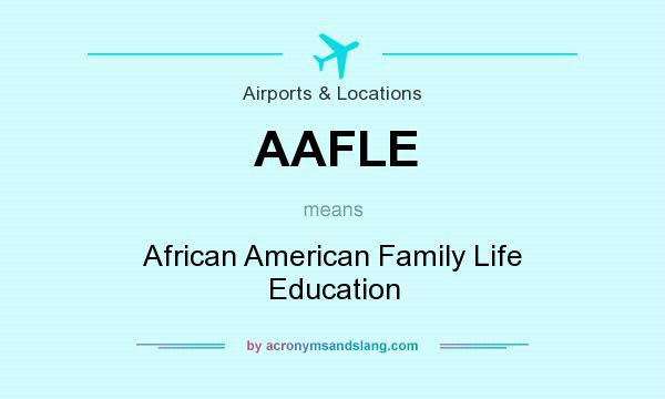 What does AAFLE mean? It stands for African American Family Life Education