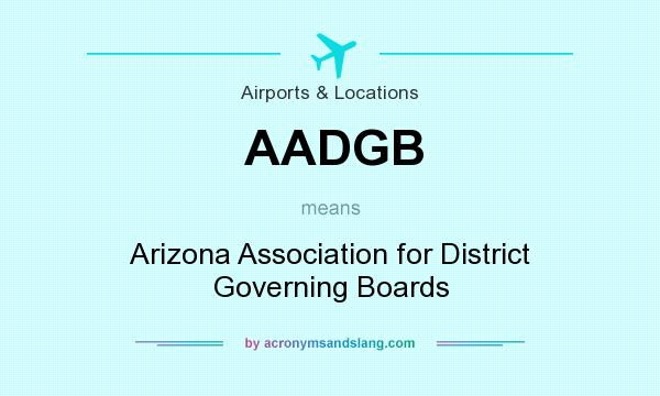 What does AADGB mean? It stands for Arizona Association for District Governing Boards