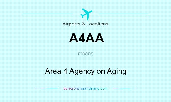 What does A4AA mean? It stands for Area 4 Agency on Aging