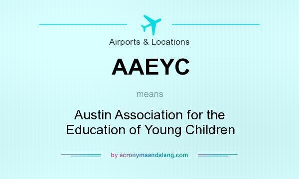 What does AAEYC mean? It stands for Austin Association for the Education of Young Children