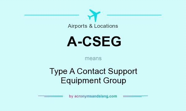 What does A-CSEG mean? It stands for Type A Contact Support Equipment Group