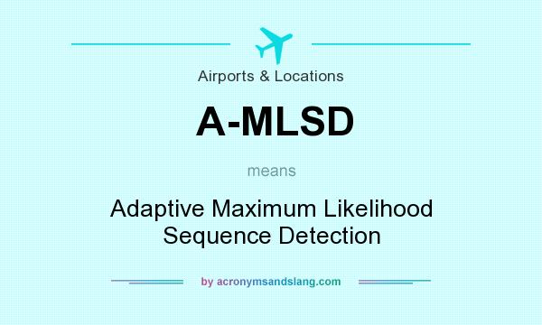 What does A-MLSD mean? It stands for Adaptive Maximum Likelihood Sequence Detection