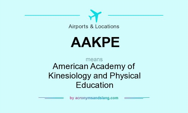 What does AAKPE mean? It stands for American Academy of Kinesiology and Physical Education