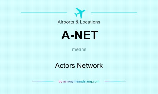 What does A-NET mean? It stands for Actors Network