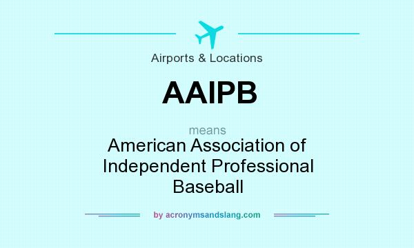 What does AAIPB mean? It stands for American Association of Independent Professional Baseball