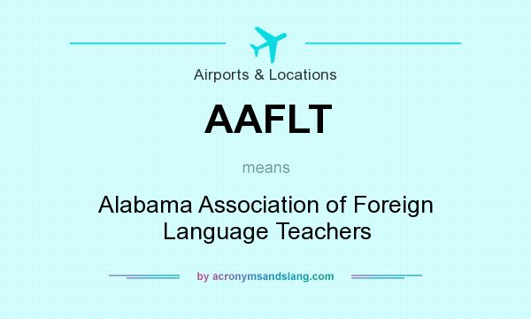 What does AAFLT mean? It stands for Alabama Association of Foreign Language Teachers