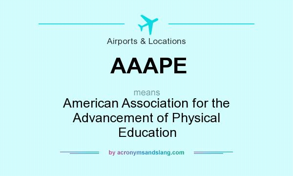 What does AAAPE mean? It stands for American Association for the Advancement of Physical Education