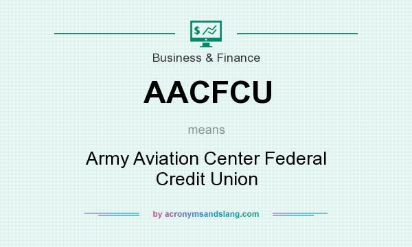 What does AACFCU mean? It stands for Army Aviation Center Federal Credit Union