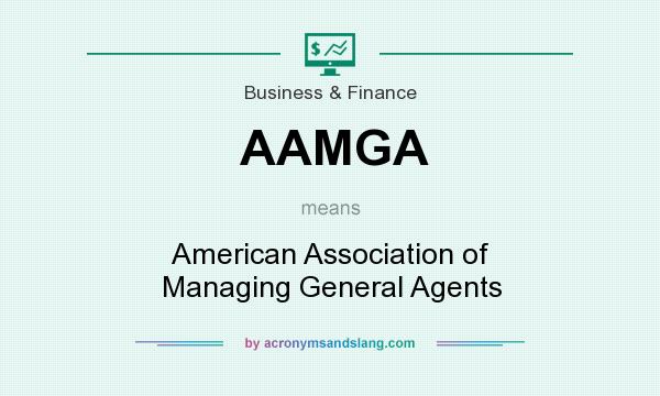 What does AAMGA mean? It stands for American Association of Managing General Agents