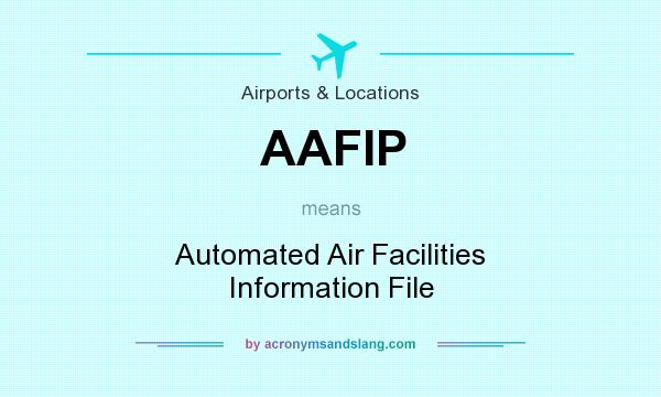 What does AAFIP mean? It stands for Automated Air Facilities Information File