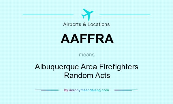 What does AAFFRA mean? It stands for Albuquerque Area Firefighters Random Acts