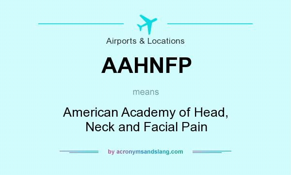 What does AAHNFP mean? It stands for American Academy of Head, Neck and Facial Pain